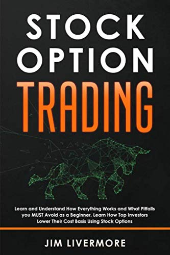 Stocks Option Trading: Learn and Understand How Everything Works and What Pitfalls you MUST Avoid as a Beginner. Learn How Top Investors Lower Their Cost Basis Using Stock Options