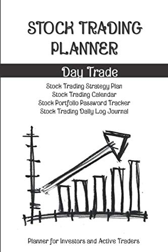 Stock Trading Planner- Day Trade and Swing Trade Volume 1 : Strategy Plan Overview, Calendar, Portfolio Password Tracker, Trading log Journal