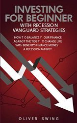 Investing For Beginner With Recession Vanguard Strategies: How To Balance Your Finance Agains The Tide To  Change Life With Benefit's  Finance Money in  a  Recession Market