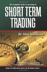 The Complete Guide to Investing in Short Term Trading: How to Earn High Rates of Returns Safely