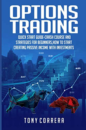 Options Trading: Quick Start Guide-Crash Course and  Strategies for Beginners,How to start creating passive income with Investments
