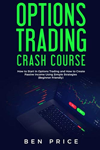 Options Trading Crash Course: How  to Start in Options Trading and How to Create Passive Income Using Simple Strategies Beginner Friendly)