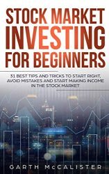Stock Market Investing For Beginners: 31 Best Tips and Tricks to Start Right, Avoid Mistakes, and Start Making Income in the Stock Market