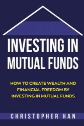 Investing in Mutual Funds: How to Create Wealth and Financial Freedom by Investing in Mutual Funds (Personal Finance)