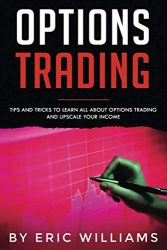 Options Trading: Tips and Tricks to Learn all about Options Trading and upscale your Income