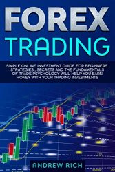 FOREX TRADING: SIMPLE ONLINE INVESTMENT GUIDE FOR BEGINNERS. STRATEGIES , SECRETS AND THE FUNDAMENTALS OF TRADE PSYCHOLOGY WILL HELP YOU EARN MONEY WITH YOUR TRADING INVESTMENTS.