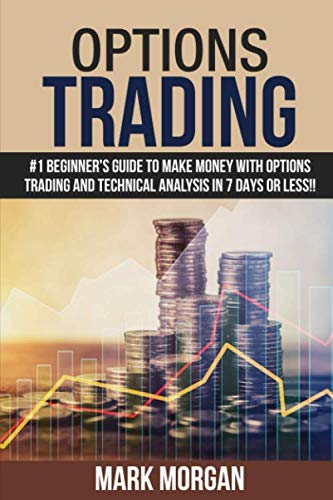 Options Trading: #1 Beginner's Guide to Make Money With Options Trading and Technical Analysis in 7 Days or Less!!