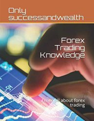 Forex Trading Knowledge: Learn all about forex trading