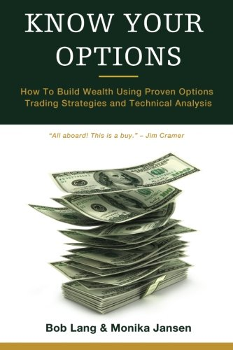 Know Your Options: How To Build Wealth Using Proven Options Trading Strategies and Technical Analysis