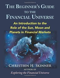 The Beginners Guide to the Financial Universe: An Introduction to the Role of the Sun, Moon and Planets in Financial Markets