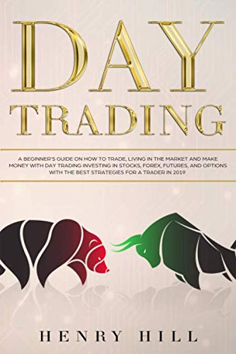Day Trading: A Beginner's Guide on How to Trade, Living in the Market and Make Money with Day Trading Investing in Stocks, Forex, and Options with the Best Futures and Strategies for a Trader