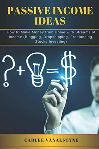 PASSIVE INCOME IDEAS: How to Make Money from Home with Streams of Income  (Blogging, Dropshipping, Freelancing, Stocks Investing)