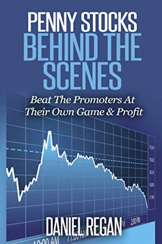 Penny Stocks Behind The Scenes: Beat The Promoters At Their Own Game & Profit