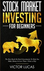 Stock Market Investing For Beginners: The Best Book on Stock Investments To Help You Make Money In Less Than 1 Hour a Day (stock trading)