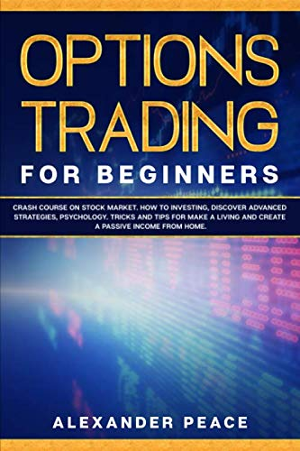 OPTIONS TRADING FOR BEGINNERS:: Crash Course on Stock Market. How to Investing, Discover Advanced Strategies, Psychology. Tricks and Tips for Make a Living and Create a Passive Income from Home.