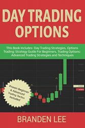 Day Trading Options: This Book Includes- Day Trading Strategies, Options Trading Strategy Guide For Beginners, Trading Options Advanced Trading Strategies and Techniques
