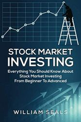 Stock Market Investing: Everything You Should Know About Stock Market Investing From Beginner To Advanced