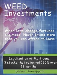 Weed Investments: When Laws change Fortunes are made. Legalization of Marijuana offers huge possibilities of returns over short term and long term (Investing Secrets)