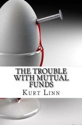 The Trouble with Mutual Funds: Every Reason to Get Out & Stay Out of Actively-Managed Mutual Funds