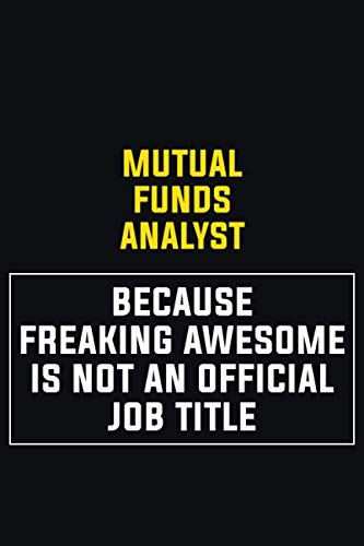 Mutual funds analyst Because Freaking Awesome Is Not An Official Job Title: Motivational Career Pride Quote 6×9 Blank Lined Job Inspirational Notebook Journal