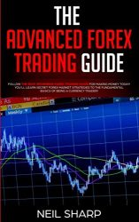 The Advanced Forex Trading Guide: Follow The Best Beginners Forex Trading Guide For Making Money Today! You'll Learn Secret Forex Market Strategies to … Basics of Being a Currency Trader!