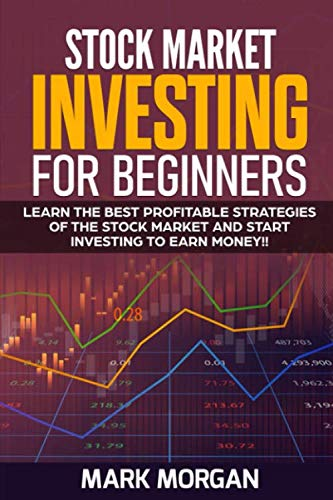 Stock Market Investing for Beginners: Learn the Best Profitable Strategies of the Stock Market and Start Investing to Earn Money!!