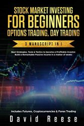 Stock Market Investing for Beginners, Options Trading, Day Trading: Best Strategies & Tactics to become a Profitable Investor in a matter of weeks. Includes Futures, Cryptocurrencies & Forex Trading