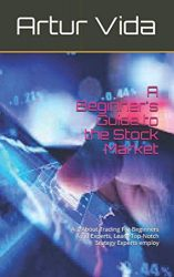 A Beginner's Guide to the Stock Market: A-Z About Trading For Beginners and Experts, Learn Top-Notch Srategy Experts employ