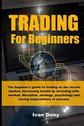TRADING FOR BEGINNERS: The beginner's guide to trading on the stocks market, increasing wealth by investing with method, discipline, strategy, … (Trading and Investing) (Italian Edition)
