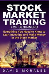 Stock Market Trading For Beginners- Everything You Need to Know to Start Investing and Make Money in the Stock Market (Stock Market, Stock Market Books,  Stock Trading Books, Stock Trading)