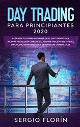 Day Trading Para Principiantes 2020: Guía Práctica Para Iniciarse en el Day Trading Que Incluye Psicología Comercial, Administración Del Dinero, … y Estrategias Comerciales (Spanish Edition)