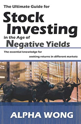 The Ultimate Guide for Stock Investing in the Age of Negative Yields: The essential knowledge for seeking returns in different markets