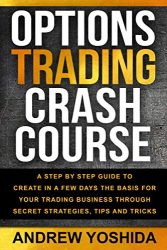 OPTION TRADING CRASH COURSE: A STEP BY STEP GUIDE TO CREATE IN A FEW DAYS BASICS FOR YOUR TRADING BUSINESS THROUGH SECRETS STRATEGIES, TIPS, AND TRICKS