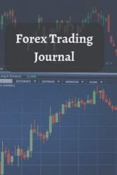 Forex Trading Journal: FX Trade Log And Technical Analysis For Currency Market Trading (Candlestick Chart) (120 pages) (6 x 9 inches Large)