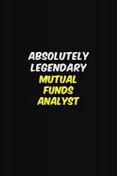 ABSOLUTELY LEGENDARY  Mutual funds analyst: Halloween themed Career Pride Quote  6×9 Blank Lined   Notebook Journal