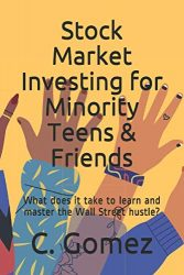 Stock Market Investing for Minority Teens & Friends: What does it take to learn and master the Wall Street hustle?