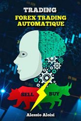 Trading: Forex Trading Automatique pour les débutants, trading system and methods, guide simple en français (French Edition)