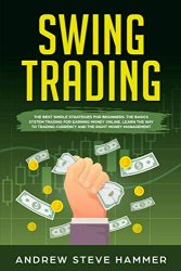 Swing Trading: The proven strategies for beginners to make profits fast in the market. How to become a successful trader for a living with options and stocks, using money management