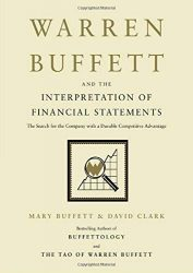 Warren Buffett and the Interpretation of Financial Statements: The Search for the Company with a Durable Competitive Advantage