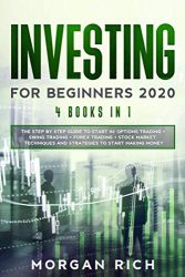 Investing for Beginners 2020: 4 Books in 1: The Step by Step Guide to Start Trading in: OPTIONS TRADING + SWING TRADING + FOREX TRADING + STOCK MARKET. Techniques and Strategies to Start Making Money