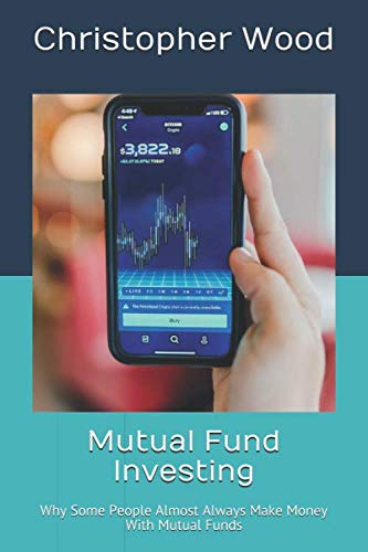 Mutual Fund Investing: Why Some People Almost Always Make Money With Mutual Funds
