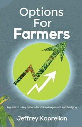 Options for Farmers: A guide to using options for risk management and hedging