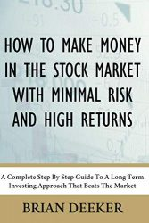 How To Make Money In The Stock Market With Minimal Risk And High Returns: A Complete Step By Step Guide To A Long Term Investing Approach That Beats The Market