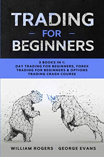 Trading for Beginners: 3 Books in 1: Day Trading for Beginners, Forex Trading for Beginners & Options Trading Crash Course
