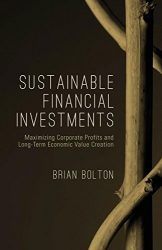 Sustainable Financial Investments: Maximizing Corporate Profits and Long-Term Economic Value Creation (The Diversity, Leadership and Responsibility Series)