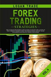 Forex Trading Strategies: The Ultimate beginners Guide On How To Invest For A Living In The Currency Market Using The Simple Swing And Day Trade … Basics Explained) (Forex Collection)