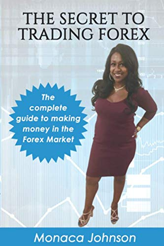 """The Secret to Trading Forex: """"Learn how You Can Boost Your Finances in The Forex Market"""""""
