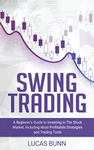 Swing Trading: A Beginner's Guide to Investing in The Stock Market, Including the Most Profitabile Strategies and Trading Tools