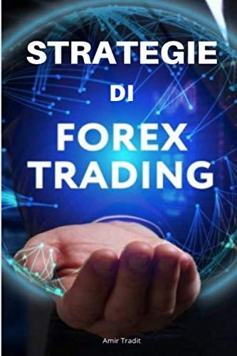 Strategie di Forex Trading: Come essere un trader forex di grande successo (Italian Edition)