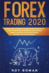 Forex Trading 2020: The Best Forex Techniques to Earn $15.000 per Month with a Step by Step Guide for Beginners, Learn The Right Mindset and Create Your Passive Income. Includes: ETF & Cryptocurrency